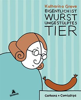 Eigentlich ist Wurst umgestülptes Tier | Cover | © Katharina Greve